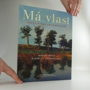 náhled knihy - Má vlast : Pocta české krajinomalbě ( katalog výstavy 4. září - 12. listopadu 2015)