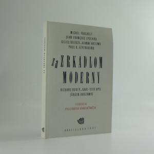 náhled knihy - Za zrkadlom moderny : filozofia posledného dvadsaťročia : Michel Foucault, Jean Francois Lyotard, Gilles Deleuze, Gianni Vattimo, Paul K. Feyerabend, Richard Rorty, Karl-Otto Apel,Jürgen Habermas