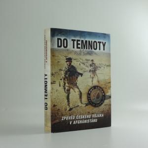 náhled knihy - Do temnoty : zpověď českého vojáka v Afghánistánu