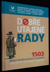 náhled knihy - Dobře utajené rady : 1503 zřídka prozrazovaných tajemství jak ušetřit čas, peníze a námahu