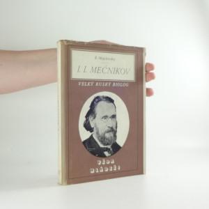 náhled knihy - Ilja Iljič Mečnikov : vyprávění o životě a díle velkého rus. biologa