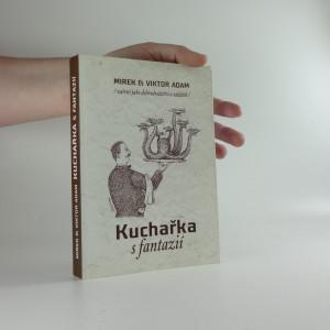 náhled knihy - Kuchařka s fantazií : vaření jako dobrodružství a zážitek (včetně autogramu a věnování autora)