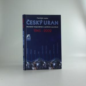 náhled knihy - Český uran 1945-2002 : neznámé politické a hospodářské souvislosti