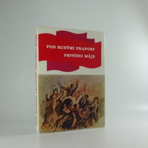 náhled knihy - Pod rudými prapory prvního máje : 1. máj v Jihomoravském kraji v dokumentech a vzpomínkách