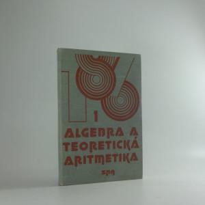náhled knihy - Algebra a teoretická aritmetika, díl I