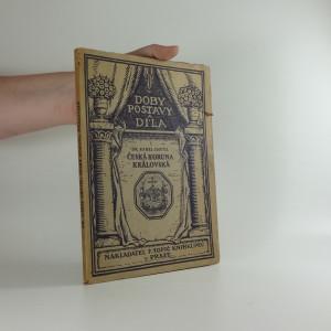 náhled knihy - Česká koruna královská a koruny panovničí do XVII. století (Doby, postavy a díla 1.)