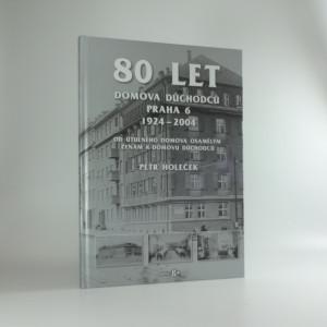 náhled knihy - 80 let Domova důchodců Praha 6 1924-2004 : od Útulného domova osamělým ženám k Domovu důchodců