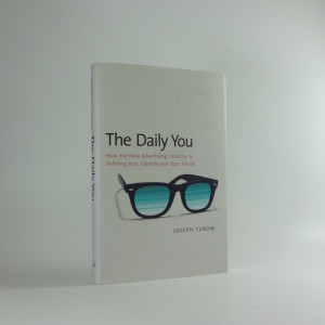náhled knihy - The daily you how the new advertising industry is defining your identity and your worth