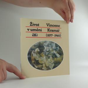 náhled knihy - Život v umění : Vincenc Kramář (1877 - 1960) : Kat. výstavy ze sbírek V. Kramáře, Praha 27. květen - 16. srpen 1992