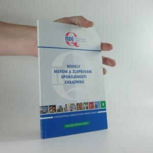 náhled knihy - Modely měření a zlepšování spokojenosti zákazníků : výstup z projektu podpory jakosti č. 4