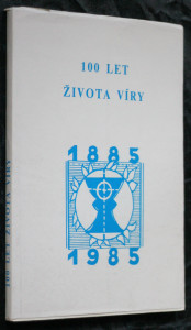 náhled knihy - 100 let života víry : jubilejní sborník Bratrské jednoty baptistů v ČSSR : 1885-1985