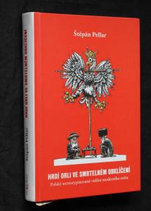 náhled knihy - Hrdí orli ve smrtelném obklíčení : polské stereotypizované vidění moderního světa