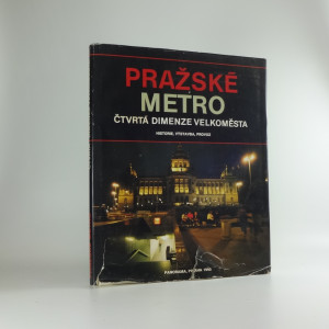 náhled knihy - Pražské metro : Čtvrtá dimenze velkoměsta : Historie, výstavba, provoz