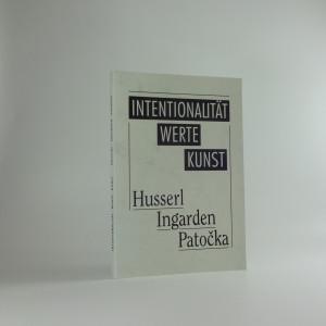 náhled knihy - Intentionalität - Werte - Kunst : (Husserl, Ingarden, Patočka) : Beiträge zur gleichnamigen Prager Konferenz vom Mai 1992