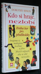 náhled knihy - Kdo si hraje, nezlobí : sbírka skvělých a podnětných nápadů, jak potěšit a pobavit kojence, batolata a předškoláky