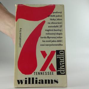 náhled knihy - 7 x Tennessee Williams - Jednoaktové hry - Podivný příběh jedné lásky, Dům na zbourání, Autodafé, 27 vagonů bavlny, Milostný dopis lorda Byrona, Mluv ke mně jako déšť, Cosi nevysloveného