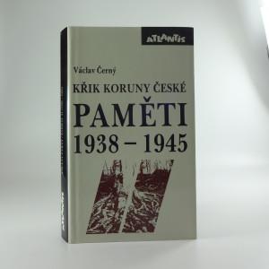 náhled knihy - Křik koruny české: Paměti 1938-1945 (Náš kulturní odboj za války)