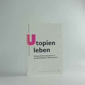 náhled knihy - Utopien leben : Kulturelle Provokation in gesellschaftlichen Krisenzeiten