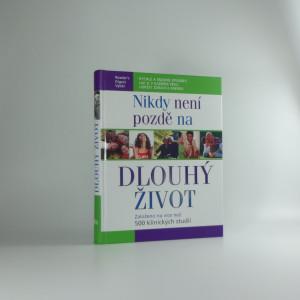 náhled knihy - Nikdy není pozdě na dlouhý život : rychlé a snadné způsoby, jak si v každém věku udržet zdraví a energii