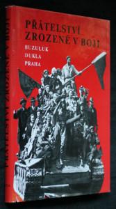 náhled knihy - Přátelství zrozené v boji : Buzuluk - Dukla - Praha : [Fot. publ.]
