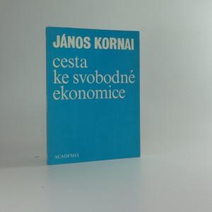 náhled knihy - Cesta ke svobodné ekonomice : (vášnivý pamflet ve věci ekonomického přechodu)