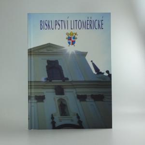 náhled knihy - Biskupství litoměřické : [biskupové a osudy litoměřické diecéze 1655-2005]