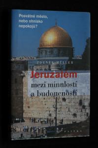 náhled knihy - Jeruzalém mezi minulostí a budoucností : posvátné město, nebo ohnisko nepokojů?