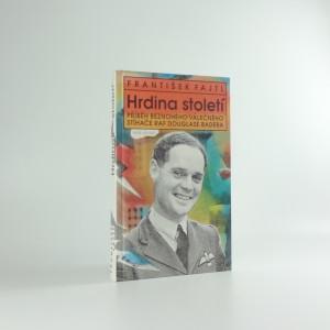 náhled knihy - Hrdina století : příběh beznohého válečného stíhače RAF Douglase Badera