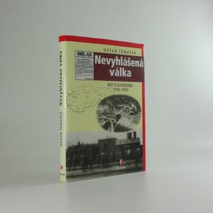 náhled knihy - Nevyhlášená válka : boje o Slovensko 1918-1920