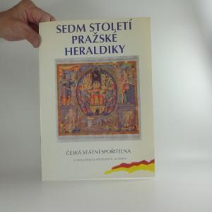 náhled knihy - Sedm století pražské heraldiky : [Kat. výstavy], Praha 18. listopad 1991 - 3. leden 1992