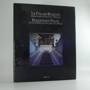 náhled knihy - Le palais Buquoy, ambassade de France à Prague = Buquoyský palác, francouzské velvyslanectví v Praze