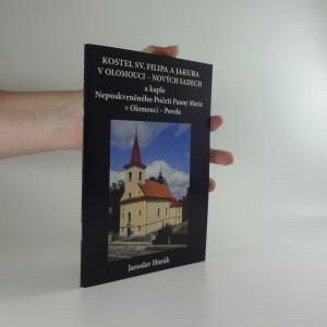 náhled knihy - Kostel sv. Filipa a Jakuba v Olomouci - Nových Sadech a kaple Neposkvrněného početí Panny Marie v Olomouci - Povelu