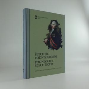 náhled knihy - Šlechtic podnikatelem - podnikatel šlechticem : šlechta a podnikání v českých zemích v 18.-19. století