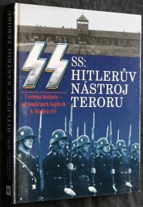 náhled knihy - SS: Hitlerův nástroj teroru : [ucelená historie - od pouličních bojůvek k Waffen-SS]