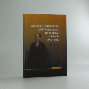 náhled knihy - Slovník představitelů politické správy na Moravě v letech 1850-1918