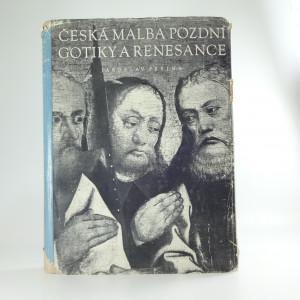 náhled knihy - Česká malba pozdní gotiky a renesance : deskové malířství 1450-1550