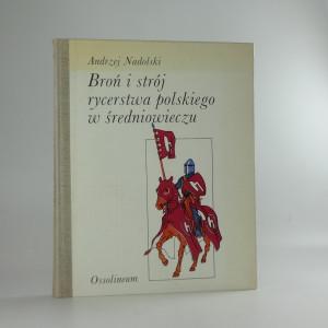 náhled knihy - Broń i strój rycerstzwa polskiego w sredniowieczu