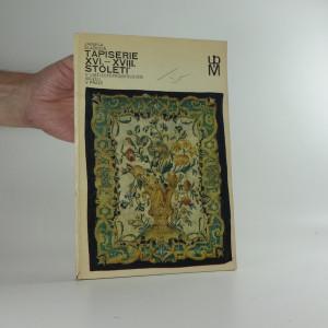 náhled knihy - Tapiserie XVI.-XVIII. století v Uměleckoprůmyslovém muzeu v Praze