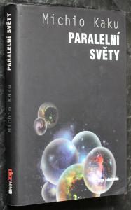 náhled knihy - Paralelní světy : putování stvořením, vyššími dimenzemi a budoucností vesmíru