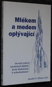 náhled knihy - Mlékem a medem oplývající : sborník českých katolických biblistů Karlu Skalickému k sedmdesátinám