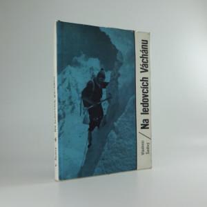 náhled knihy - Na ledovcích Váchánu : 1. čs. horolezecká expedice do Hindúkuše 1965