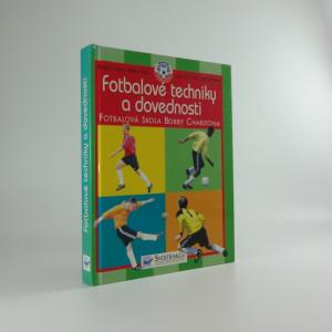 náhled knihy - Fotbalové techniky a dovednosti : ve spolupráci s Fotbalovou školou Bobbyho Charltona Fotbalová škola Bobby Charltona