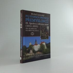 náhled knihy - Po stopách prvních Přemyslovců. Díl III., Správa a obrana země (1012-1055) : od Oldřicha po Břetislava I.