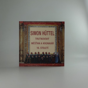 náhled knihy - Simon Hüttel : trutnovský měšťan a kronikář 16. století