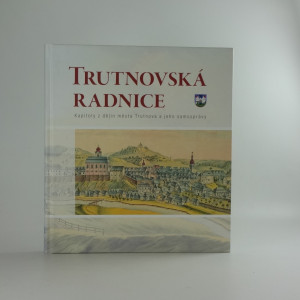 náhled knihy - Trutnovská radnice Kapitoly z dějin města Trutnova