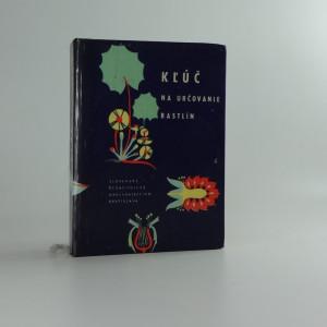 náhled knihy - Kľúč na určovanie rastlín : Pomocná kniha pre žiakov poľnohospodárskych a všeobecnovzdelávacích škôl