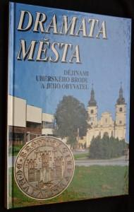 náhled knihy - Dramata města, dějinami Uherského Brodu a jeho obyvatel