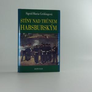 náhled knihy - Stíny nad trůnem habsburským - Tragické osudy v rakouském panovnické domě