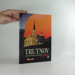 náhled knihy - Trutnov toulky minulostí a současností ve fotografii 2