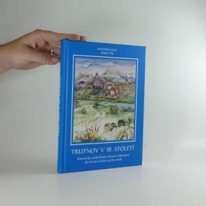 náhled knihy - Trutnov v 18. století : historické nahlédnutí slovem i obrazem do života města a jeho okolí